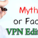 Common Myths about VPNs, explained and debunked