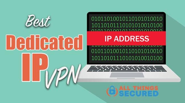 What is the best dedicated IP VPN?