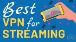 Best VPN for Streaming Content Online