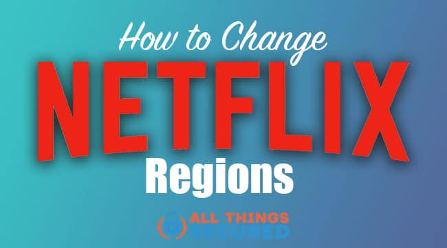 How to Change Netflix region