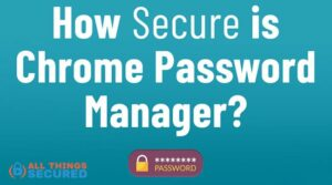 How secure is the Chrome Password Manager?