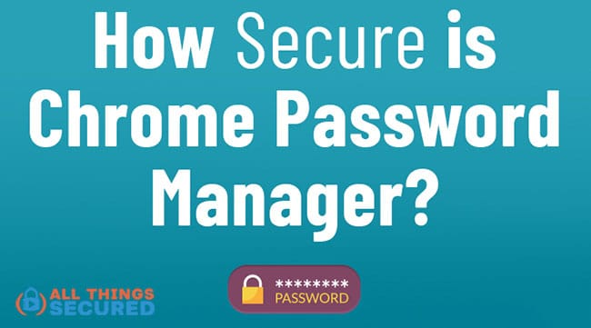 Is Chrome Password Manager Secure?