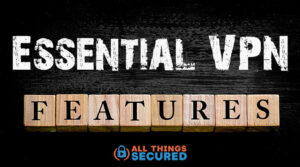 Essential VPN features to consider when buying