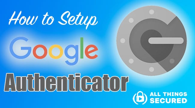 How to Set up Google Authenticator app on your phone