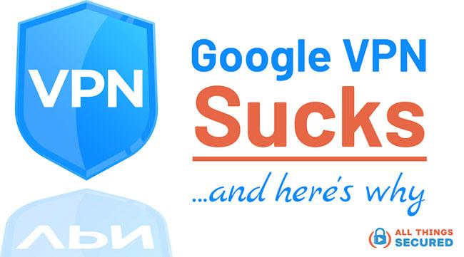 Google VPN Sucks and here's why