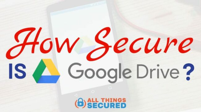 How secure is Google Drive, and how can I encrypt Google Drive files?