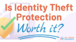 Is identity theft protection worth it?