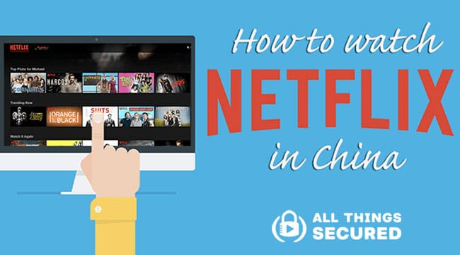 How to watch Netflix in China even though it is blocked
