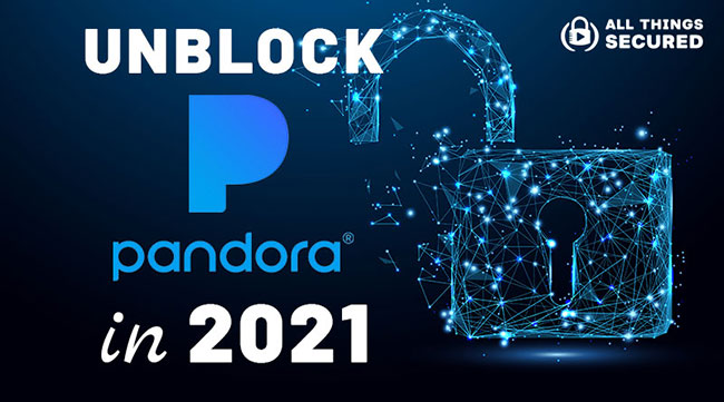 How to unblock Pandora in 2021