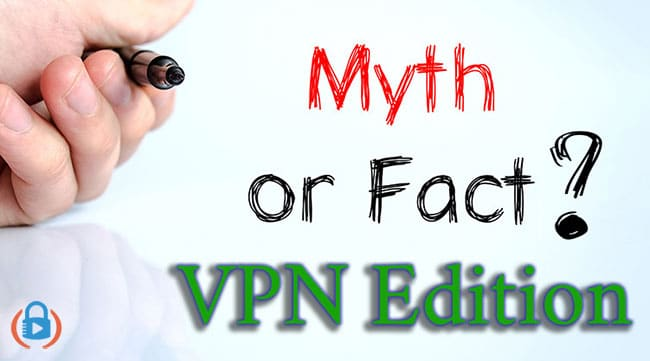 Common VPN myths explained and debunked
