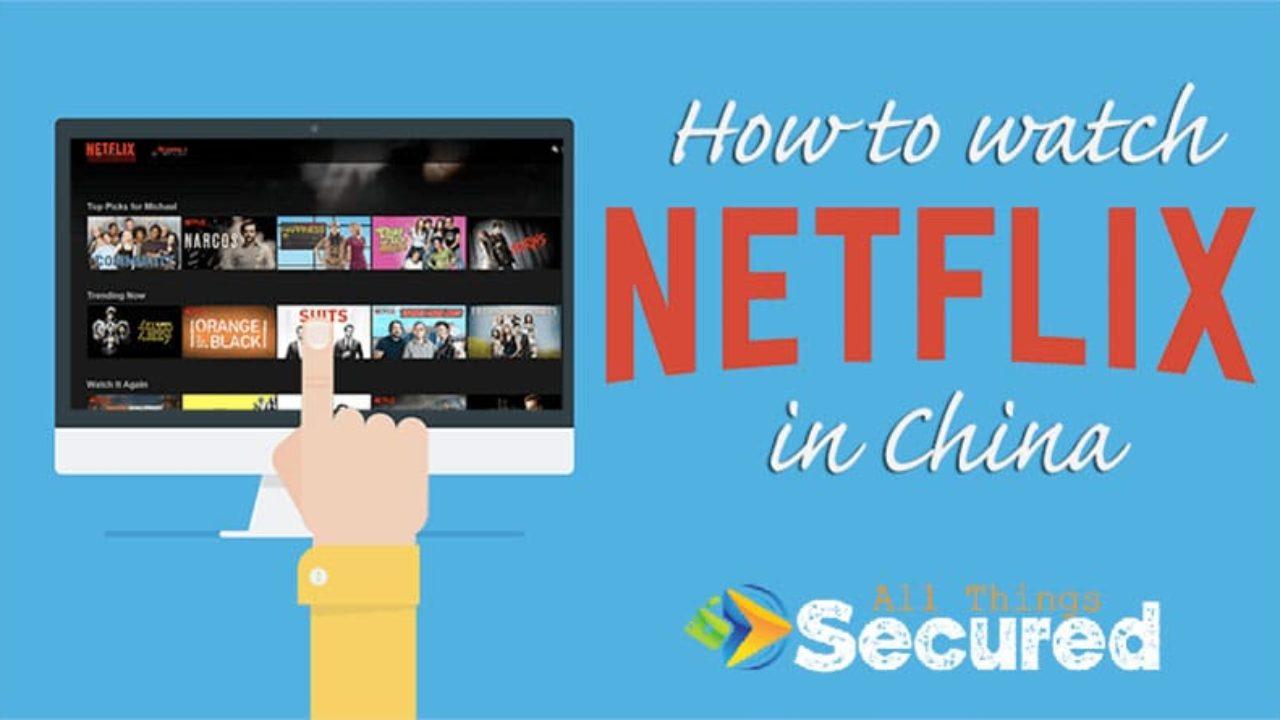 How to Watch Netflix in China (Despite Netflix Blocking VPNs!)