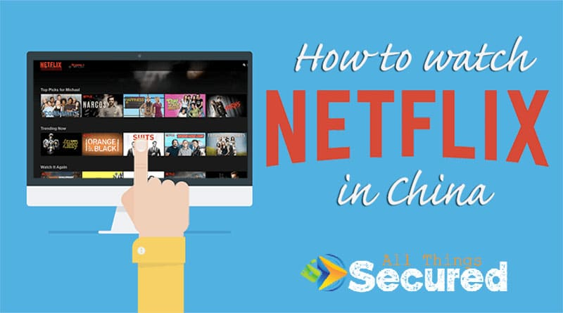 How to watch Netflix in China even though they block VPNs