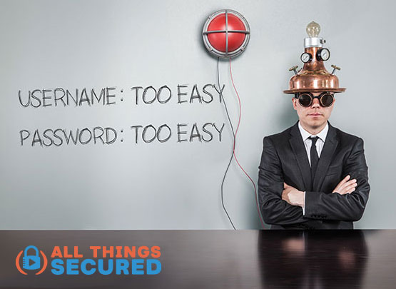 Are you guilty of having your username and password too easy?